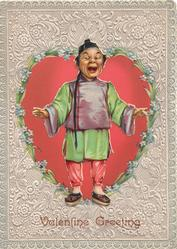 VALENTINE GREETING, THE CHINAMAN stands welcoming open mouthed in national dress