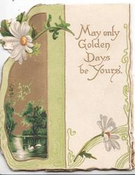 MAY ONLY GOLDEN DAYS BE YOURS in gilt on white plaque, watery green & gilt inset left, daisies around