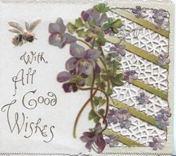 WITH ALL GOOD WISHES in gilt left, bee & violets on left flap, perforated  gilt & white barred design right