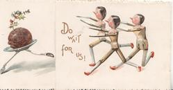 DO WAIT FOR US! in gilt, Christmas pudding runs left chased by 3 stick people