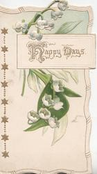 HAPPY DAYS in gilt on white plaque, lilies of the valley above & below, embossed