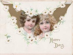 HAPPY DAYS in gilt, chain of white daisies surround gilt inset head & shoulders of 2 pretty girls