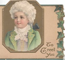 TO GREET YOU lower right, head and shoulders of boy in old style dress in gilt inset, ivy leaves right