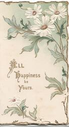 ALL HAPPINESS BE YOURS in gilt white daisies with yellow centres right & above,pale green & creme background