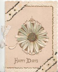 HAPPY DAYS in gilt, large single white glittered daisy, gilt & white marginal designcream  background