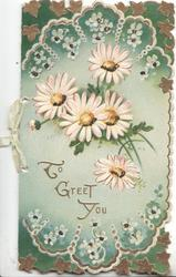 TO GREET YOU in gilt, 5 glittered white daisies above,elaborate daisy & ivy leaf design above & below