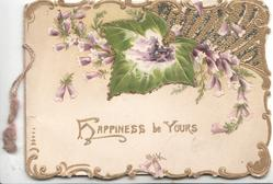 HAPPINESS BE YOURS in gilt below design of glittered heather & ivy leaf, marginal gilt design