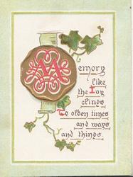 MEMORY(M illuminated on seal) LIKE THE IVY CLINGSTO OLDEN TIMES AND WAYS AND THINGS, ivy behind,, pale green margins