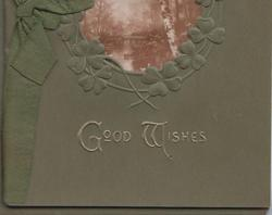 GOOD WISHES in gilt below leafy bordered centre large perforation revealing watery rural scene, design at top