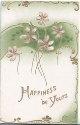 HAPPINESS BE YOURS In gilt below sparce violets on green gilt bordered plaque