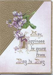 MAY HAPPINESS BE YOURS FROM DAY TO DAY (H Iilluminated) In gilt below violets left & triangular design top left