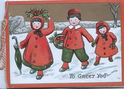 TO GREET YOU 2 girls & boy carry holly left in snow