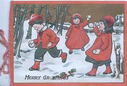 MERRY GREETINGS below boy running left from 2 girls with snowballs, snow scene