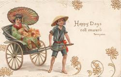 HAPPY DAYS ROLL ONWARD. girl in rick-shaw pulled right, marginal daisy design