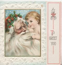 TO GREET YOU inset head of white bearded Santa & baby right, holding his beard