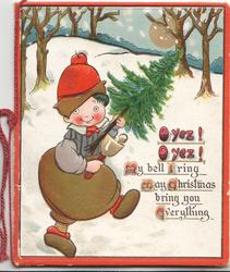 OYEZ! OYEZ! in red MY BELL I RING MAY CHRISTMAS BRING YOU EVERYTHING girl strides right carrying tree & bell