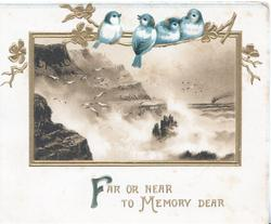 FAR OR NEAR TO MEMORY DEAR 4 bluebirds of happiness, perched over inst of rocky seascape