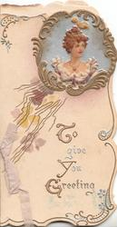 TO GIVE YOU GREETING (illuminated) inset head & shoulders of pretty girl, gilt surround & floral design