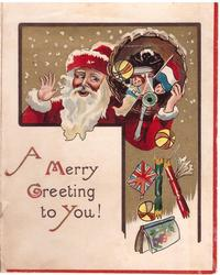 A MERRY GREETING TO YOU inset Santa on gilt, holds basket with toys falling out, toys include golly & French flag