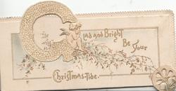 GLAD(G illuminated) AND BRIGHT BE YOUR CHRISTMAS-TIDE, angel sitting in opening of perforated G, over stylised flowers