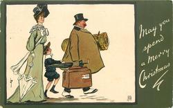 MAY YOU SPEND A MERRY CHRISTMAS  morose man carries luggage, boy hanging to his coat & elegant lady follows