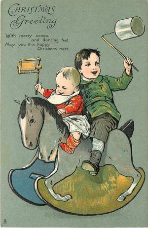 CHRISTMAS GREETING  WITH MERRY SONGS, AND DANCING FEET, MAY YOU THIS HAPPY CHRISTMAS MEET  two boys make music whilst riding a rocking-horse
