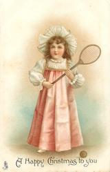 A HAPPY CHRISTMAS TO YOU  girl in pink over white dress, with white hat, carries antique tennis racquet