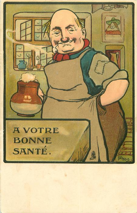 A VOTRE BONNE SANTE bald man stands with upside down pipe in mouth & jug of beer in his right hand