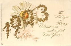 TO WISH YOU A HAPPY CHRISTMAS AND A GLAD NEW YEAR 1903 in gilt  daisies