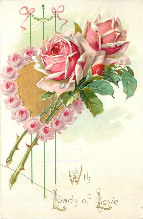WITH LOADS OF LOVE gilt heart bordered with pink roses ...