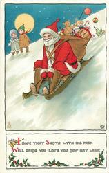 I HOPE THAT SANTA WITH HIS PACK WILL BRING YOU LOTS YOU NOW MAY LACK  Santa sleds down hill, some presents fall