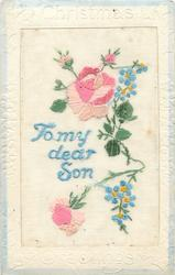 CHRISTMAS GREETINGS  silk TOMY DEAR SON two roses, two buds & forget-me-nots