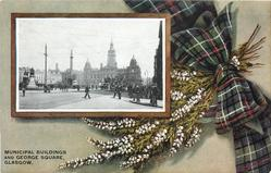 MUNICIPAL BUILDINGS AND GEORGE SQUARE