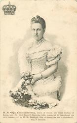 H.M. OLGA CONSTANTINOVNA, QUEEN OF GREECE, NEE GRAND DUCHESS OF RUSSIA, BORN THE 22ND AUGUST/3 SEPTEMBER 1851//KING OF DENMARK