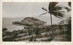 ELEVARA VILLAGE FROM L.M.S. MISSION, sea back left