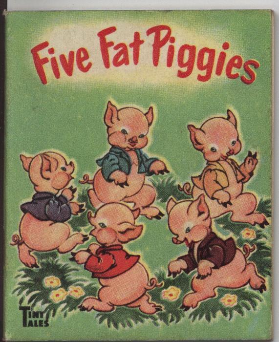 FIVE FAT PIGGIES