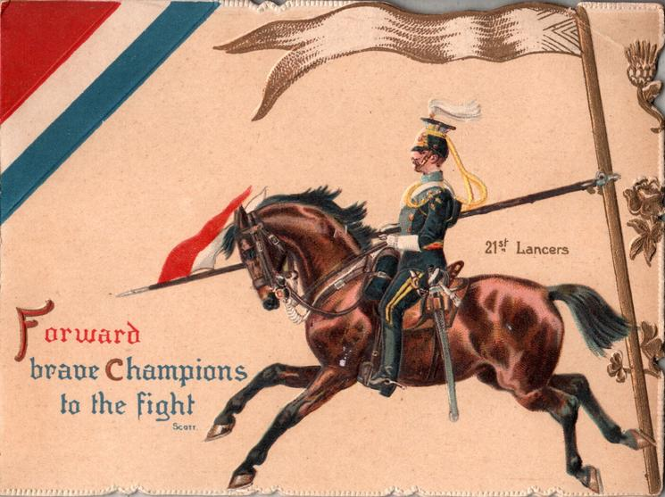 21ST. LANCERS  FORWARD BRAVE CHAMPIONS TO THE FIGHT uniformed lancer rides left, looks left