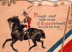 1ST. LIFE GUARDS NAUGHT SHALL MAKE US RUE IF ENGLAND TO HERSELF DO REST BUT TRUE uniformed life-guard rides left, looks down