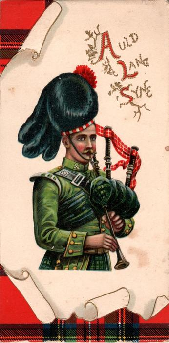 Scotsman in green uniform plays bag-pipes, tartan around scroll,  AULD LANG SYNE(illumiated)