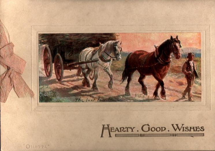 HEARTY GOOD WISHES in gilt below inset image of man, horse cart & 2 horses entitled THE LAST LOAD