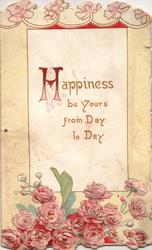 HAPPINESS BE YOURS FROM DAY TO DAY in panel above pink roses