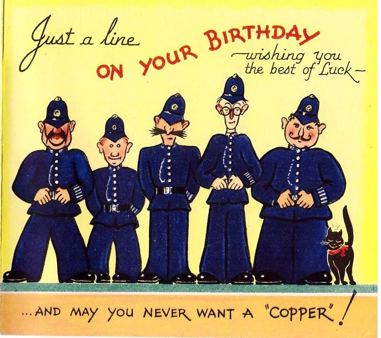 """JUST A LINE ON YOUR BIRTHDAY WISHING YOU THE BEST OF LUCK...AND MAY YOU NEVER WANT A """"COPPER""""! 5 policemen stand in a line"""