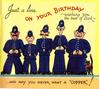 "JUST A LINE ON YOUR BIRTHDAY WISHING YOU THE BEST OF LUCK...AND MAY YOU NEVER WANT A ""COPPER""! 5 policemen stand in a line"