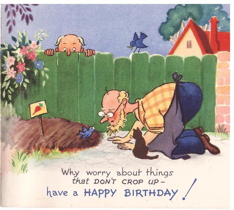 WHY WORRY ABOUT THINGS THAT DON'T CROP UP- HAVE A HAPPY BIRTHDAY! man crouches at bluebird in garden, neighbour peers over fence