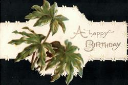 A HAPPY BIRTHDAY right, three Christmas Rose (Hellebore) leaves left