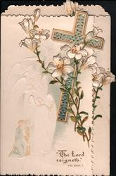 """THE LORD REIGNETH""  PSL XCVII 1 Easter lilies in front of perforated cross, embossed colourless angels left,"