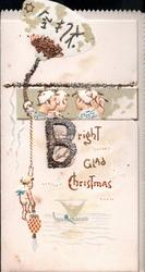 BRIGHT GLAD CHRISTMAS(illuminated perforated B), tiny children, one hangs from glittered lamp with hieroglyphics