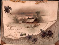 """ALL GOOD BEFORTUNE YOU"" in snowy rural scene, purple violets above & below, embossed yellow bows at top, grey design below"