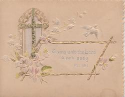 O SING UNTO THE LORD A NEW SONG  PSI.98.1 in silver, embossed violets & lilies -of-the-valley in front of cross & window
