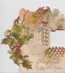 A BRIGHT AND HAPPY NEW YEAR, spray of red berried holly left, house & window, rural view fills perforation, more holly on back